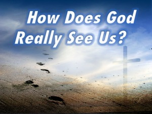 How Does God Really See Us?